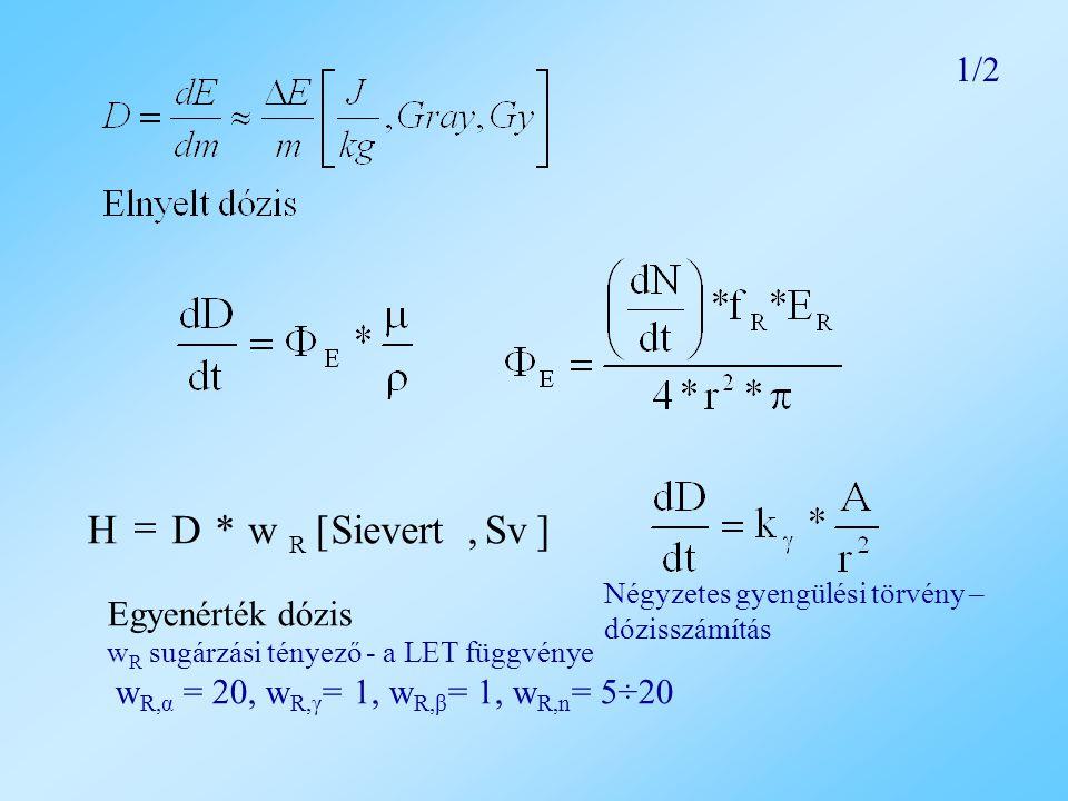 ] Sv , Sievert [ w * D H = 1/2 Egyenérték dózis